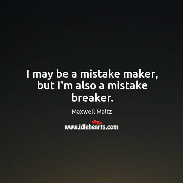 Image, I may be a mistake maker, but I'm also a mistake breaker.