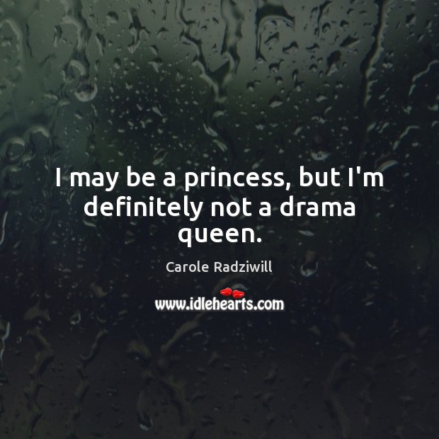 I may be a princess, but I'm definitely not a drama queen. Image