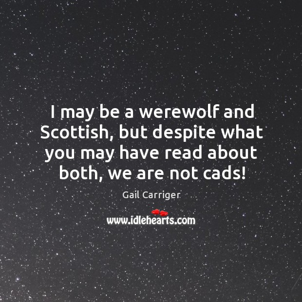 I may be a werewolf and Scottish, but despite what you may Image