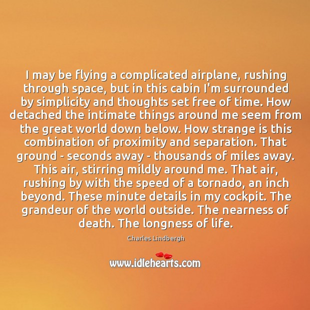 Image, I may be flying a complicated airplane, rushing through space, but in