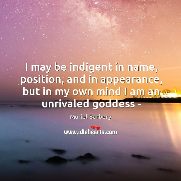 I may be indigent in name, position, and in appearance, but in Image