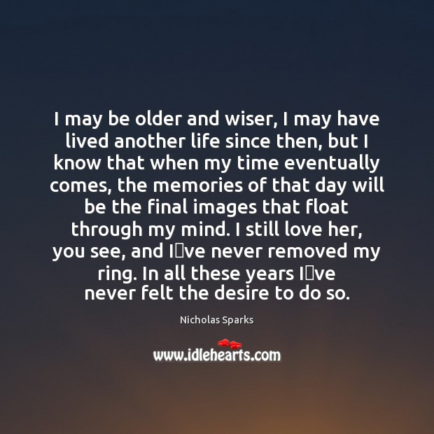 I may be older and wiser, I may have lived another life Image