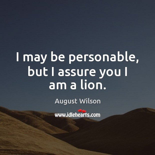 I may be personable, but I assure you I am a lion. August Wilson Picture Quote