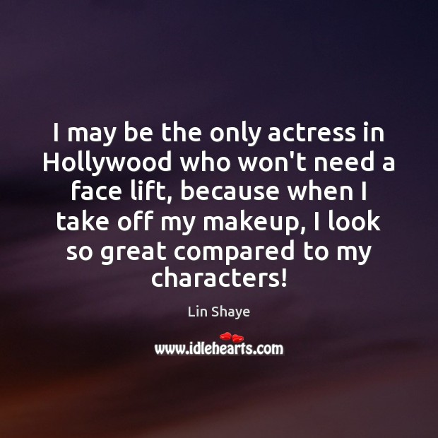I may be the only actress in Hollywood who won't need a Image