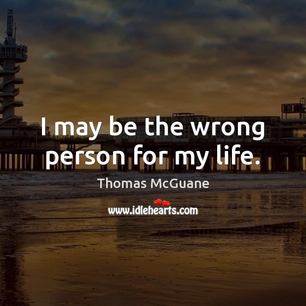 I may be the wrong person for my life. Image