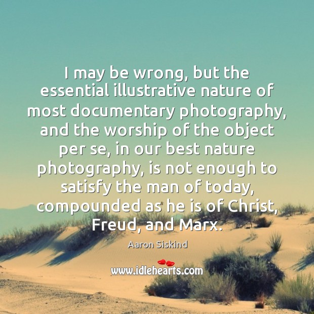 Image, I may be wrong, but the essential illustrative nature of most documentary