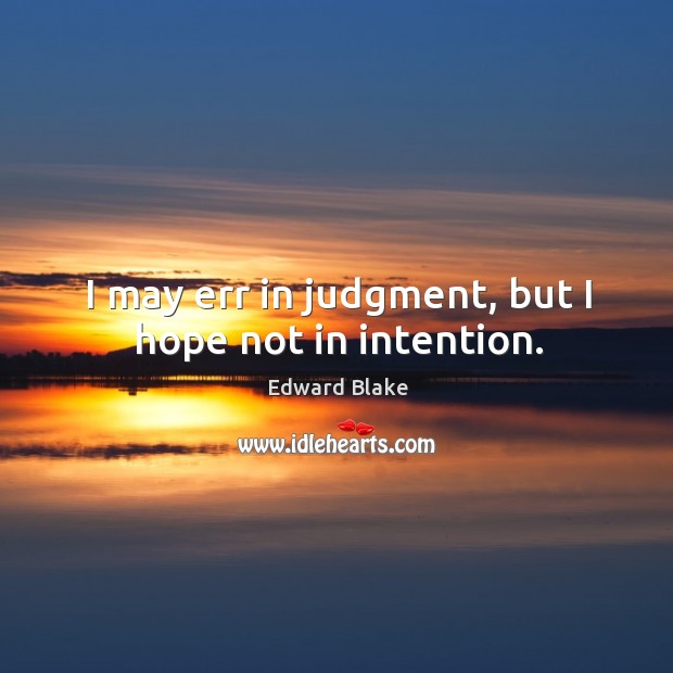 I may err in judgment, but I hope not in intention. Image