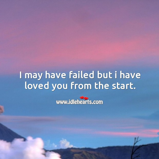 I may have failed but I have loved you from the start. Image