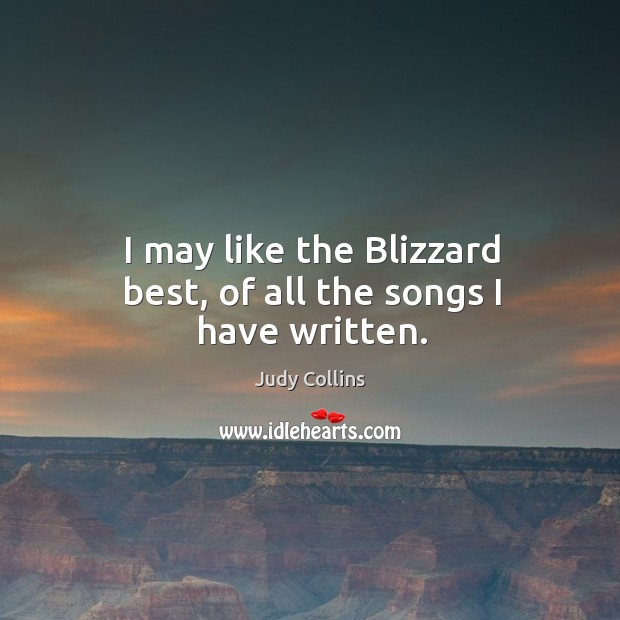 I may like the blizzard best, of all the songs I have written. Image
