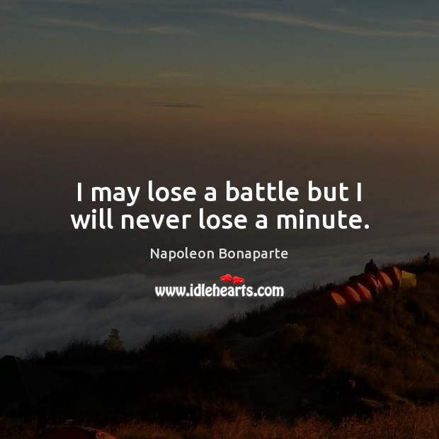 I may lose a battle but I will never lose a minute. Image