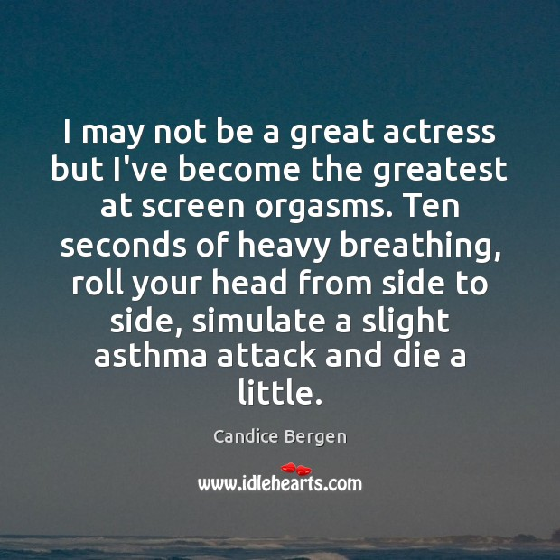 I may not be a great actress but I've become the greatest Candice Bergen Picture Quote