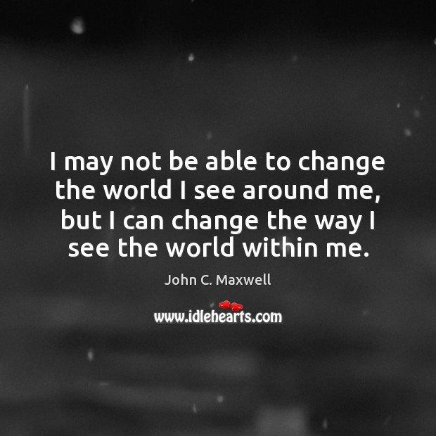 Image, I may not be able to change the world I see around