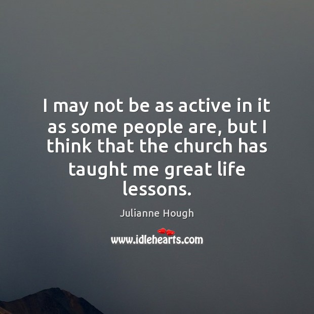 I may not be as active in it as some people are, Julianne Hough Picture Quote