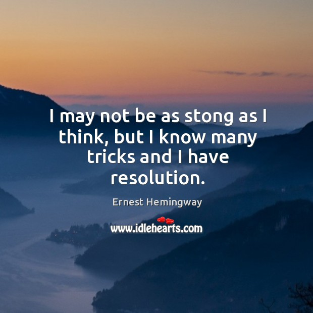 Image, I may not be as stong as I think, but I know many tricks and I have resolution.