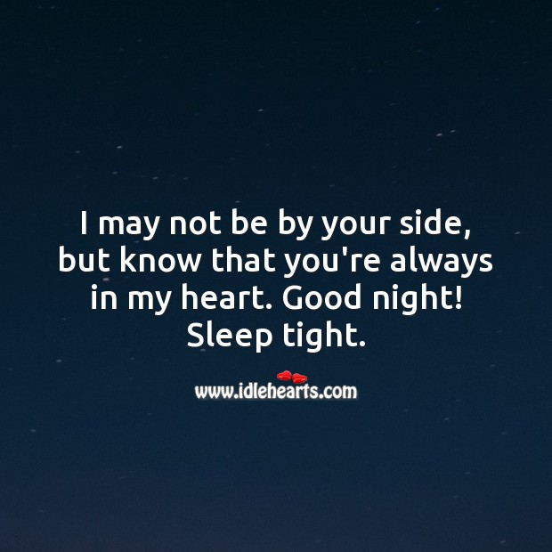 I may not be by your side, but know that you're always in my heart. Good night! Heart Quotes Image