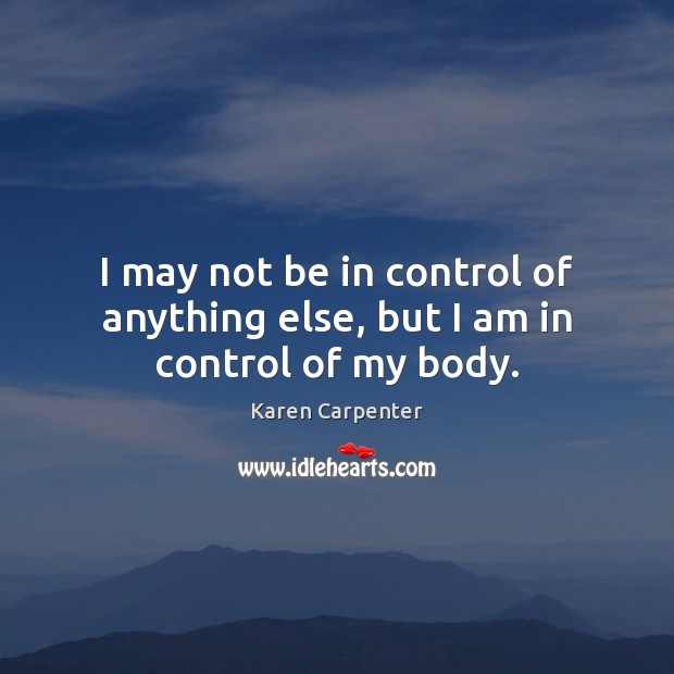 Image, I may not be in control of anything else, but I am in control of my body.