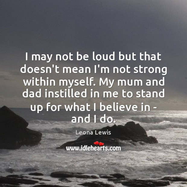 Image, I may not be loud but that doesn't mean I'm not strong