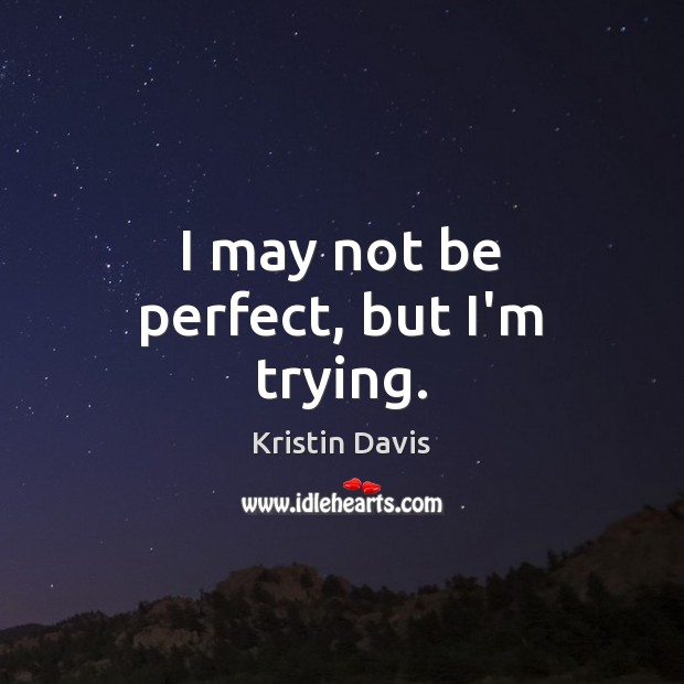 Kristin Davis Picture Quote image saying: I may not be perfect, but I'm trying.