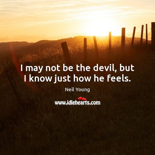 I may not be the devil, but I know just how he feels. Image