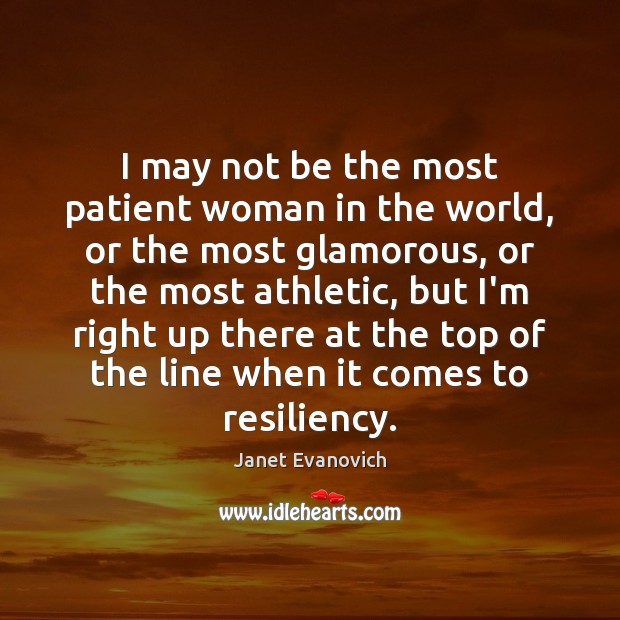 Janet Evanovich Picture Quote image saying: I may not be the most patient woman in the world, or