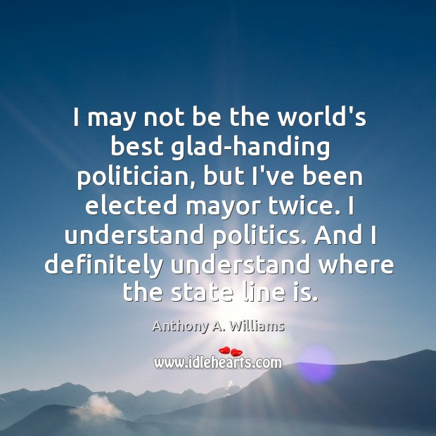 Image, I may not be the world's best glad-handing politician, but I've been