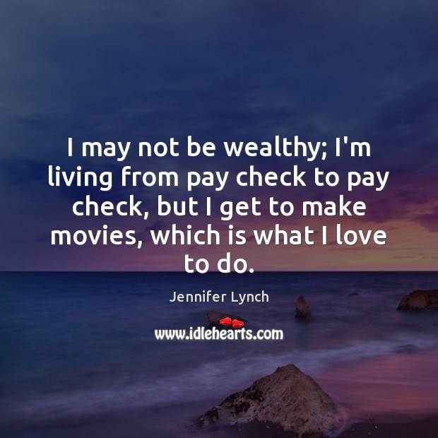 I may not be wealthy; I'm living from pay check to pay Image