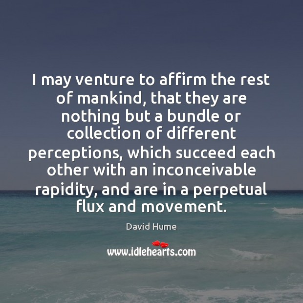 I may venture to affirm the rest of mankind, that they are David Hume Picture Quote