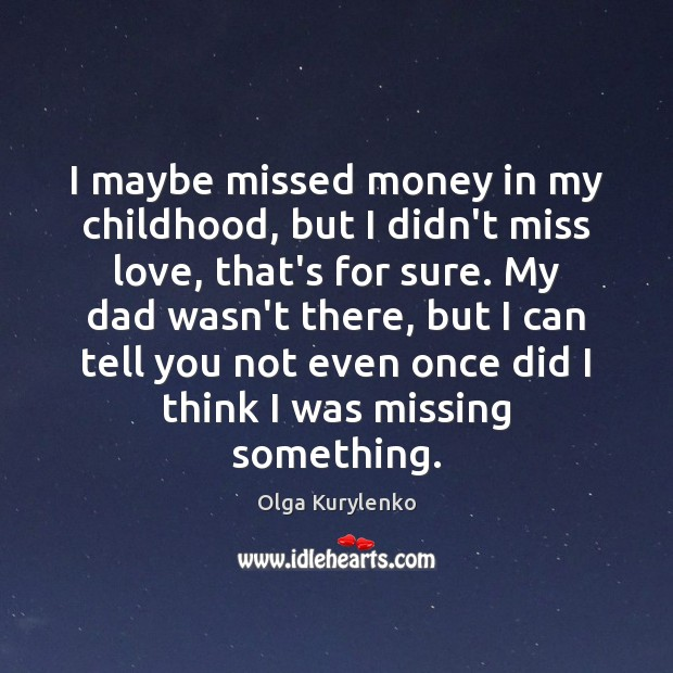 Image, I maybe missed money in my childhood, but I didn't miss love,