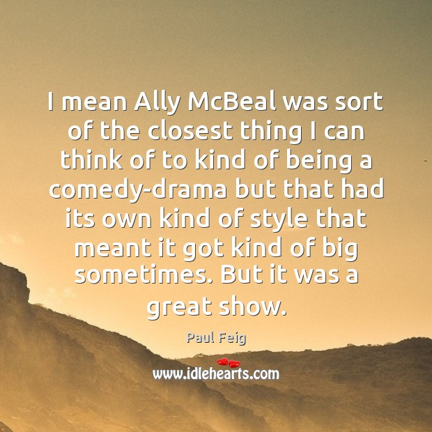 Image, I mean Ally McBeal was sort of the closest thing I can