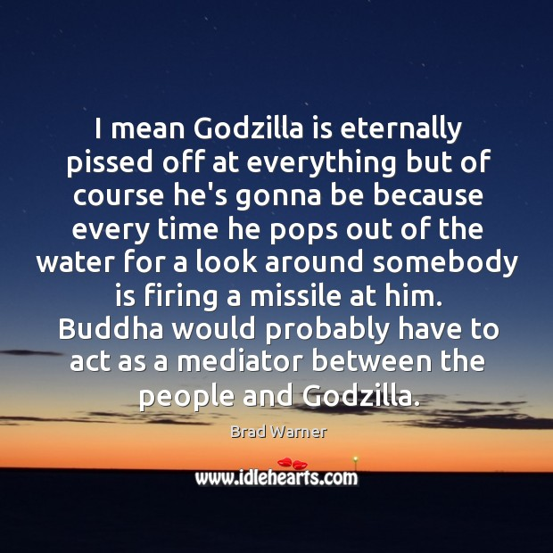Image, I mean Godzilla is eternally pissed off at everything but of course