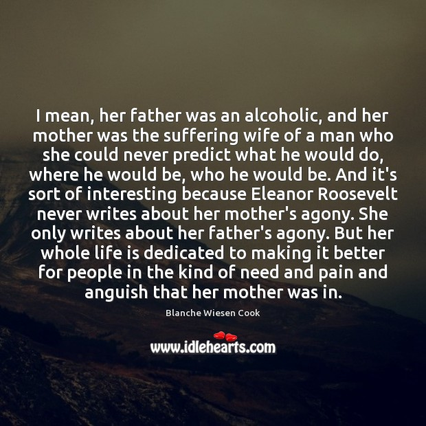 I mean, her father was an alcoholic, and her mother was the Image