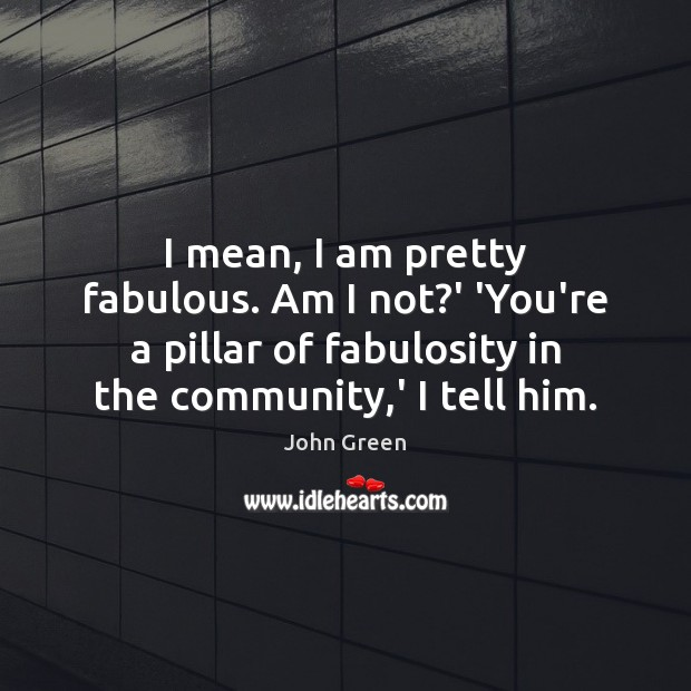 I mean, I am pretty fabulous. Am I not?' 'You're a Image