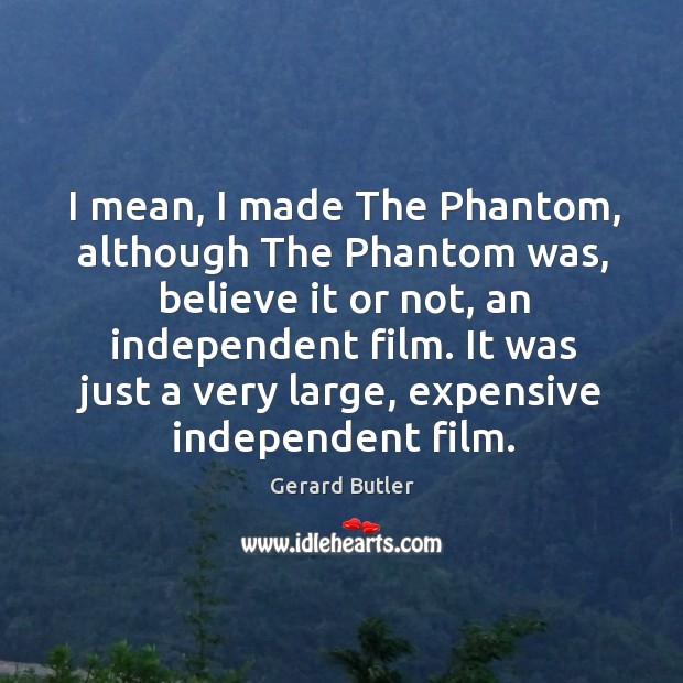 I mean, I made The Phantom, although The Phantom was, believe it Image