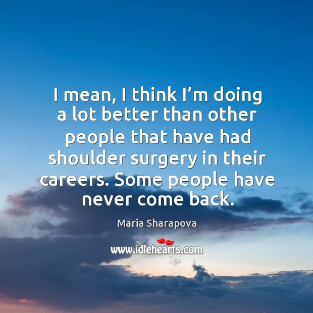 I mean, I think I'm doing a lot better than other people that have had shoulder surgery in their careers. Image