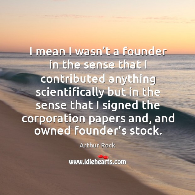Image, I mean I wasn't a founder in the sense that I contributed anything scientifically but in the