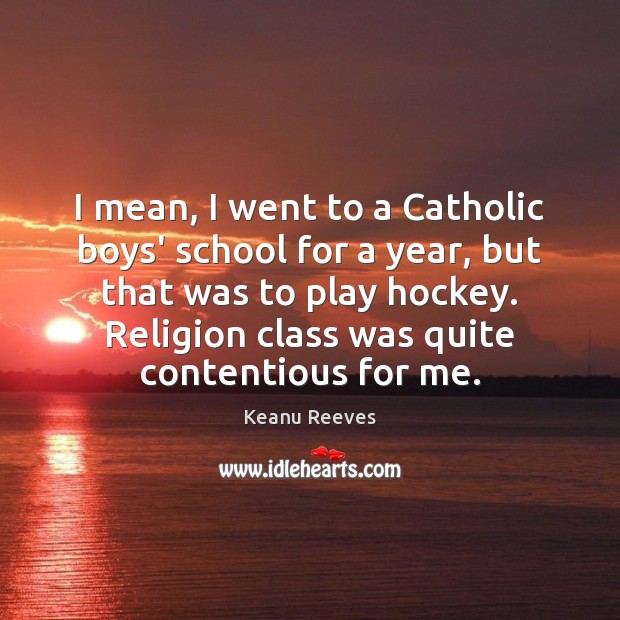 I mean, I went to a Catholic boys' school for a year, Image