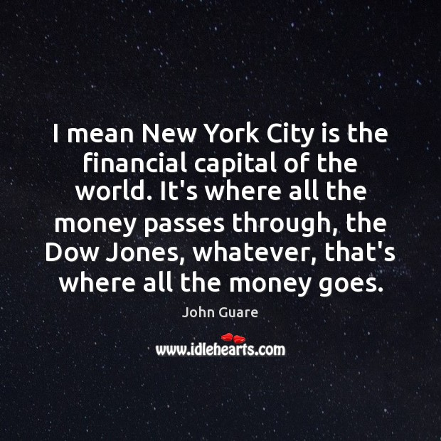 Image, I mean New York City is the financial capital of the world.