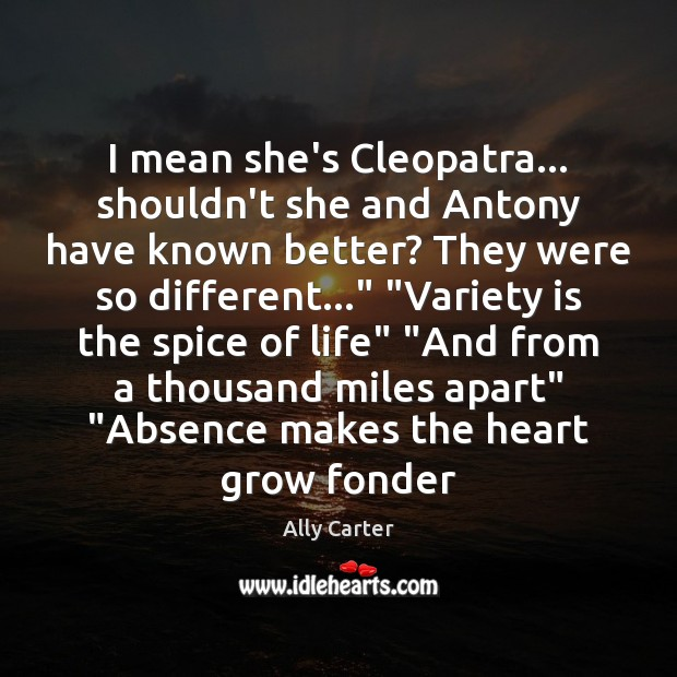 I mean she's Cleopatra… shouldn't she and Antony have known better? They Ally Carter Picture Quote