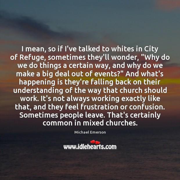 Image, I mean, so if I've talked to whites in City of Refuge,