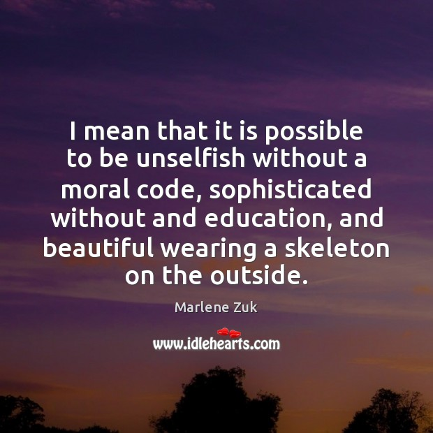 I mean that it is possible to be unselfish without a moral Image