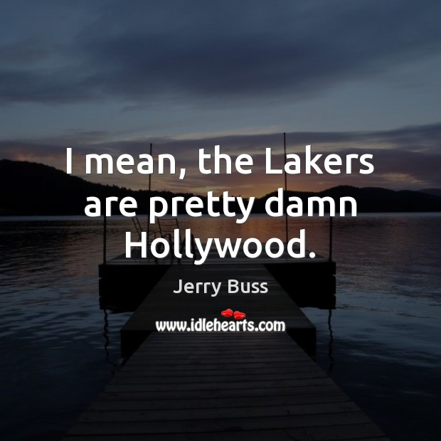 I mean, the Lakers are pretty damn Hollywood. Image