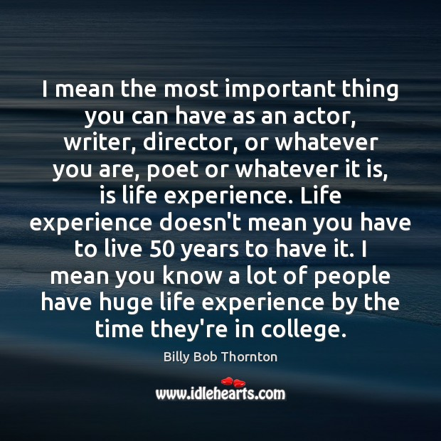 I mean the most important thing you can have as an actor, Billy Bob Thornton Picture Quote