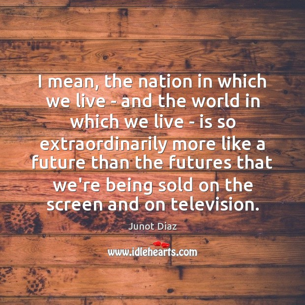 I mean, the nation in which we live – and the world Image