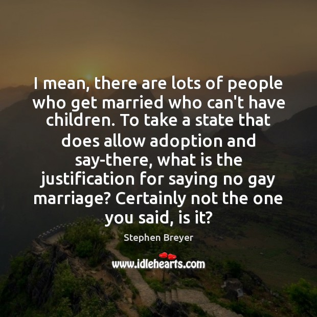 I mean, there are lots of people who get married who can't Image