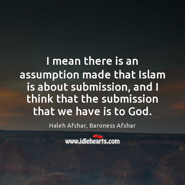 I mean there is an assumption made that Islam is about submission, Submission Quotes Image