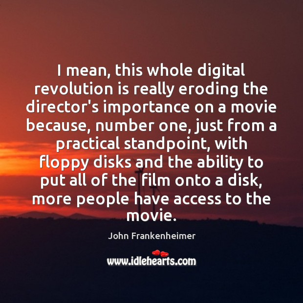 I mean, this whole digital revolution is really eroding the director's importance Image
