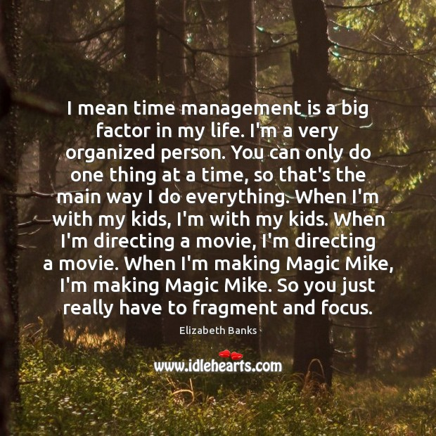 I mean time management is a big factor in my life. I'm Image