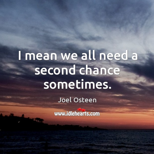 Image, I mean we all need a second chance sometimes.