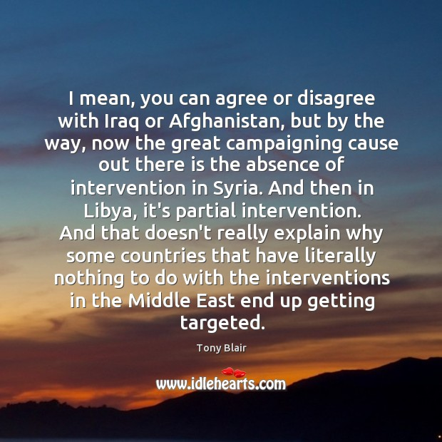 Image, I mean, you can agree or disagree with Iraq or Afghanistan, but