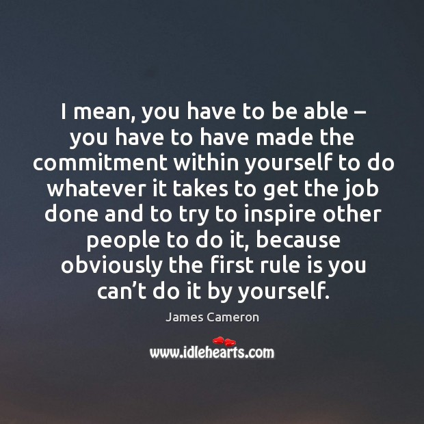 I mean, you have to be able – you have to have made the commitment within yourself to Image